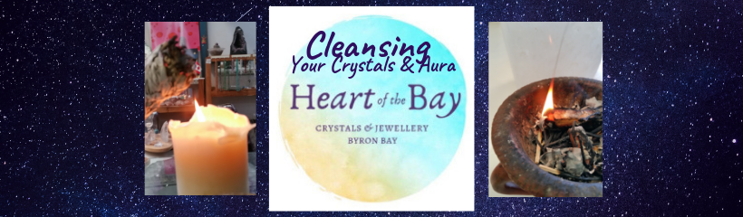 Cleansing your crystals, aura, environment and space. Heart of the Bay Crystals, Byron Bay
