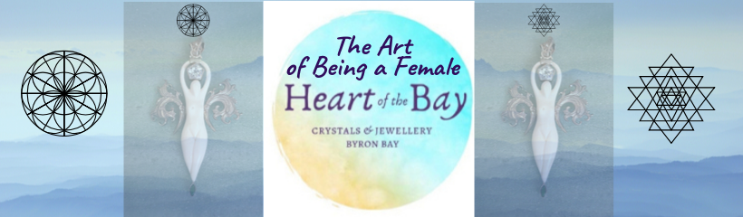 The Art of Being a Female - Heart of the Bay - Byron Bay Crystals