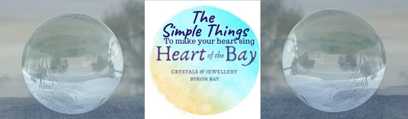 The Simple Things - to make your heart sing - Byron Bay Crystals - Heart of the Bay Blog